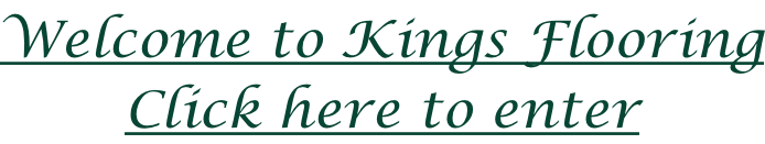 Welcome to Kings Flooring Click here to enter
